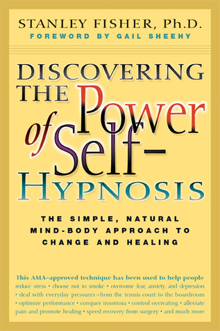 Discovering the Power of Self Hypnosis: The Simple, Natural Mind-Body Approach to Change and Healing