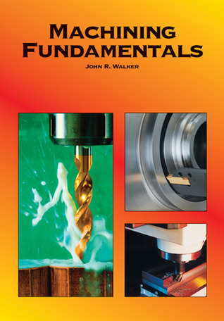 Machining fundamentals from basic to advanced techniques by john r machining fundamentals from basic to advanced techniques by john r walker fandeluxe Choice Image