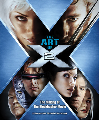The Art of X2: The Making of the Blockbuster Movie