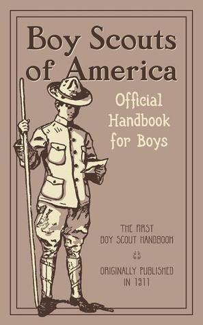 Boy Scouts of America : The Official Handbook for Boys (Reprint of Original 1911 Edition)