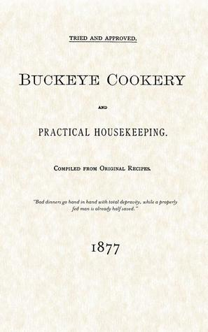 Buckeye Cookery & Practical Housekeeping: Tried and Approved, Compiled from Original Recipes