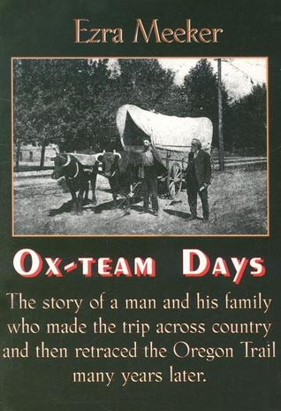 Ox Team Days On The Oregon Trail By Ezra Meeker