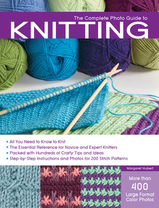 The Complete Photo Guide To Knitting By Margaret Hubert