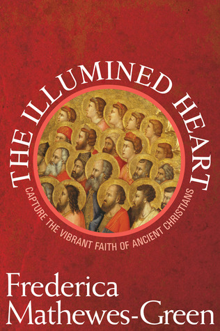 The Illumined Heart by Frederica Mathewes-Green