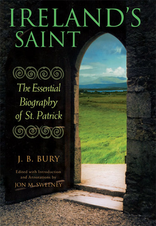 Ireland's Saint: The Essential Biography of St. Patrick