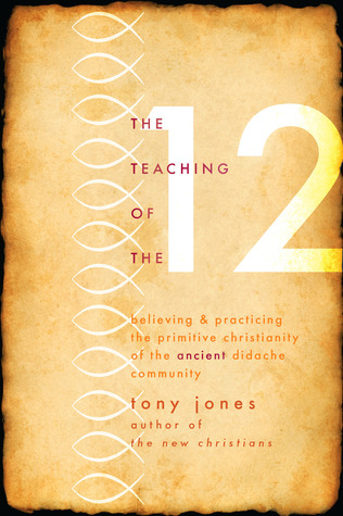 The Teaching of the Twelve: BelievingPracticing the Primitive Christianity of the Ancient Didache Community