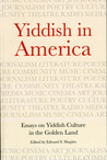 Yiddish in America: Essays on Yiddish Culture in the Golden Land