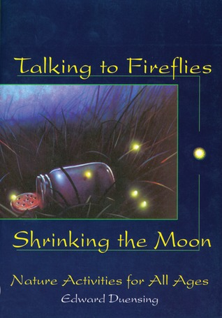 Talking to Fireflies, Shrinking the Moon by Edward Duensing