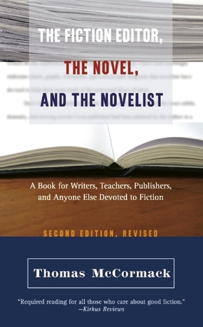 The Fiction Editor, the Novel, and the Novelist by Thomas McCormack