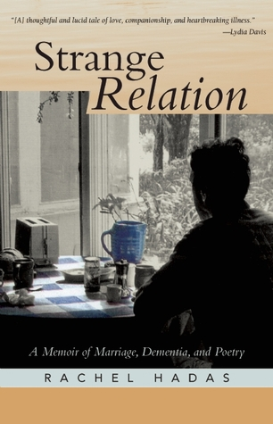 Strange Relation: A Memoir of Marriage, Dementia, and Poetry