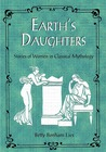 Earth's Daughters: Stories of Women in Classical Mythology