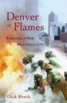 Denver in Flames: Forging a New Mile High City