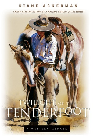 Twilight of the Tenderfoot by Diane Ackerman