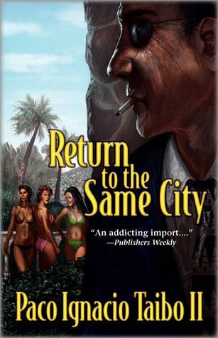 Return to the Same City by Paco Ignacio Taibo II