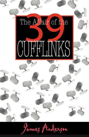 The Affair of the 39 Cufflinks by James Anderson