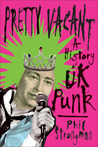 Pretty Vacant: A History of UK Punk