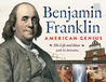 Benjamin Franklin, American Genius: His Life and Ideas with 21 Activities
