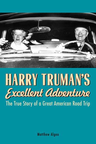 Harry Truman's Excellent Adventure by Matthew Algeo