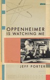 Oppenheimer Is Watching Me: A Memoir