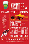 Absinthe  Flamethrowers: Projects and Ruminations on the Art of Living Dangerously