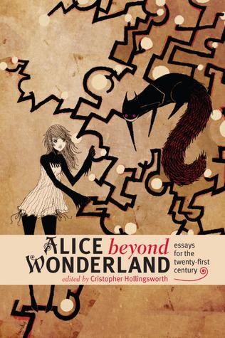 Alice beyond Wonderland: Essays for the Twenty-first Century