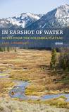 In Earshot of Water: Notes from the Columbia Plateau