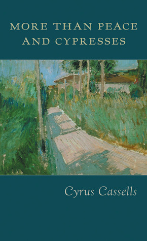 More Than Peace and Cypresses by Cyrus Cassells