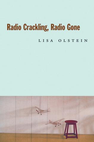 Radio Crackling, Radio Gone by Lisa Olstein