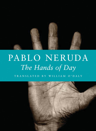 The Hands of Day by Pablo Neruda