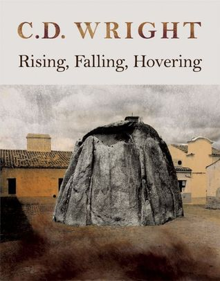 Rising, Falling, Hovering by C.D. Wright