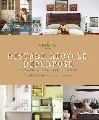 Restore. Recycle. Repurpose.: Create a Beautiful Home
