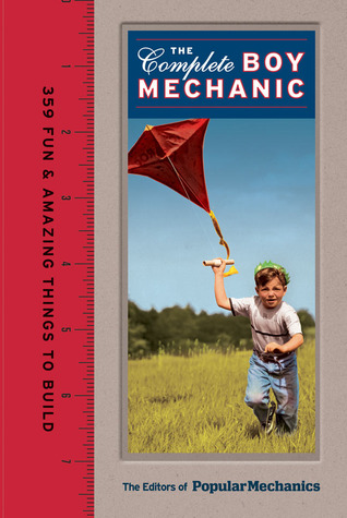 The Complete Boy Mechanic: 359 Fun & Amazing Things to Build