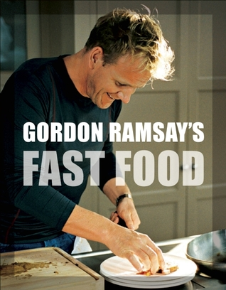 Gordon Ramsay's Fast Food: Recipes from the F Word