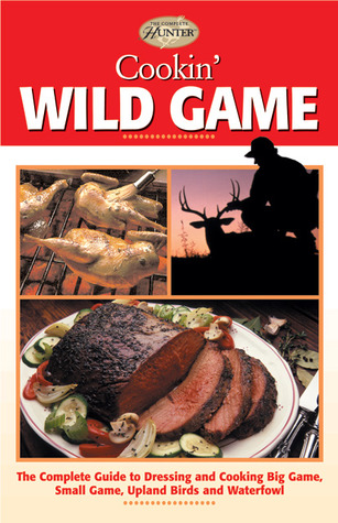 Cookin wild game the complete guide to dressing and cooking big 2675490 forumfinder Images