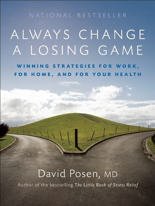 Always Change a Losing Game: Winning Strategies for Work, for Home and for Your Health