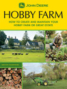 John Deere: Hobby Farm: How to Create and Maintain Your Hobby Farm or Great Estate