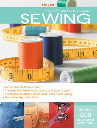 Singer Complete Photo Guide to Sewing - Revised + Expanded Edition: 1200 Full-Color How-To Photos by Singer Sewing Company