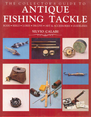 The Collector S Guide To Antique Fishing Tackle By Silvio Calabi