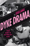 Dyke Drama by Leslie Lange