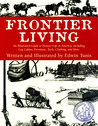 Frontier Living: An Illustrated Guide to Pioneer Life in America