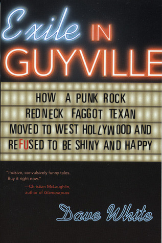 Exile in Guyville: How a Punk Rock Redneck Faggot Texan Moved to West Hollywood and Refused to Be Shiny and Happy