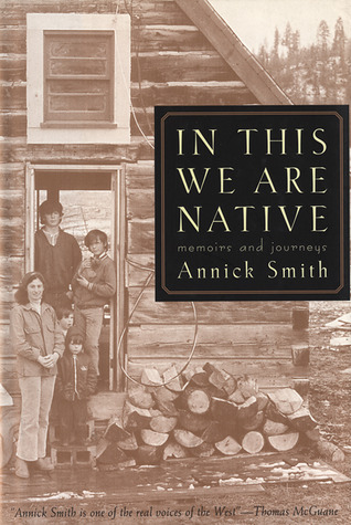 In This We are Native: Memoirs and Journeys por Annick Smith ePUB iBook PDF