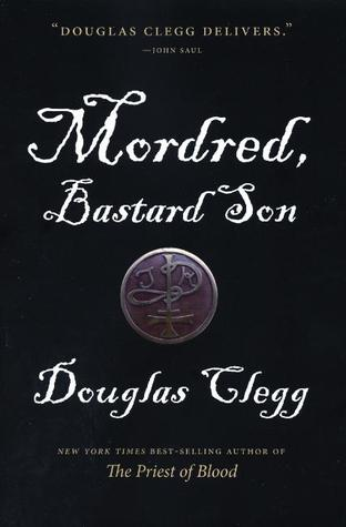 Mordred, Bastard Son by Douglas Clegg