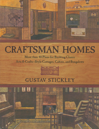 Craftsman Homes: More than 40 Plans for Building Classic Arts & Crafts-Style Cottages, Cabins, and Bungalows