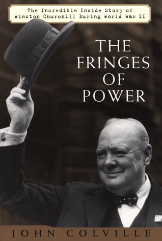 The Fringes of Power: The Incredible Inside Story of Winston Churchill During WW II