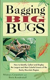 Bagging Big Bugs: How to Identify, Collect, and Display the Largest and Most Colorful Insects of the Rocky Mountain Region
