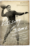 Passing Game: Benny Friedman and the Transformation of Football