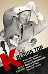 K Blows Top: A Cold War Comic Interlude Starring Nikita Khrushchev, America's Most Unlikely Tourist