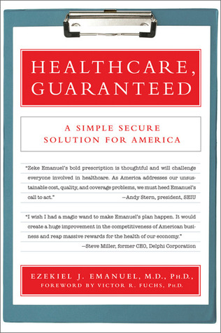 Healthcare, Guaranteed by Ezekiel J. Emanuel