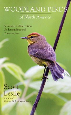 Woodland Birds Of North America: A Guide To Observion, Understanding And Conservation